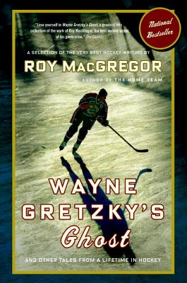 Wayne Gretzky's Ghost: And Other Tales from a Lifetime in Hockey - MacGregor, Roy