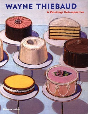 Wayne Thiebaud: A Paintings Retrospective - Nash, Steven A, and Gopnik, Adam