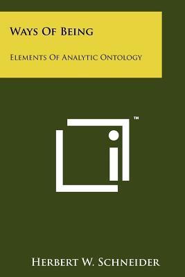 Ways of Being: Elements of Analytic Ontology - Schneider, Herbert W, Mr.