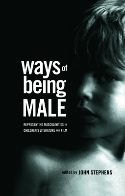 Ways of Being Male: Representing Masculinities in Children's Literature and Film - Stephens, John (Editor)