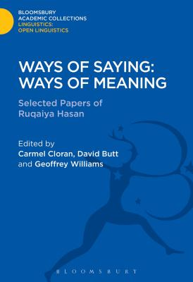 Ways of Saying: Ways of Meaning: Selected Papers of Ruqaiya Hasan - Hasan, Ruqaiya, Professor, and Butt, David (Editor), and Cloran, Carmel, Dr. (Editor)