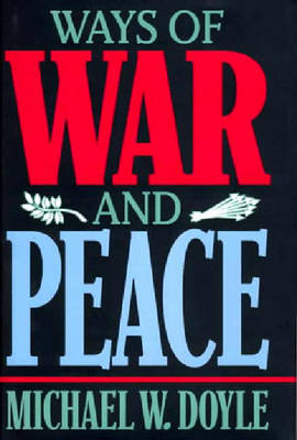 Ways of War and Peace: Realism, Liberalism, and Socialism - Doyle, Michael W