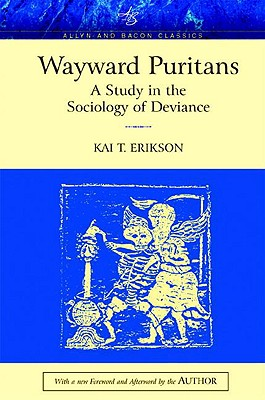 Wayward Puritans: A Study in the Sociology of Deviance - Erikson, Kai T, Professor