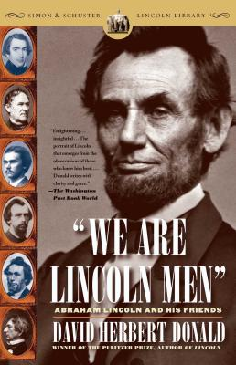 We Are Lincoln Men: Abraham Lincoln and His Friends - Donald, David Herbert