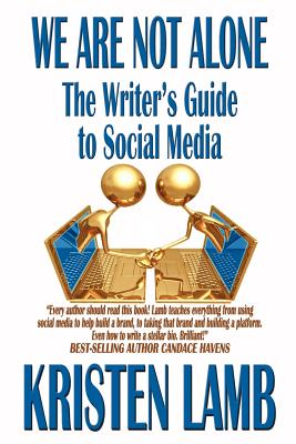 We Are Not Alone: The Writer's Guide to Social Media - Lamb, Kristen, and Mayer, Bob (Foreword by)