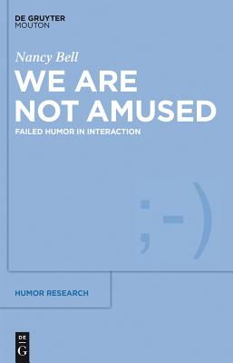 We Are Not Amused: Failed Humor in Interaction - Bell, Nancy