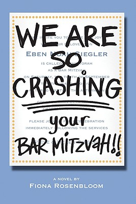We Are So Crashing Your Bar Mitzvah! - Rosenbloom, Fiona