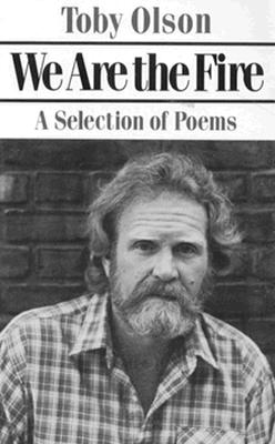 We Are the Fire: A Selection of Poems - Olson, Toby