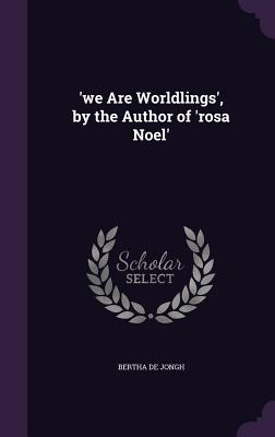 'We Are Worldlings', by the Author of 'Rosa Noel' - De Jongh, Bertha