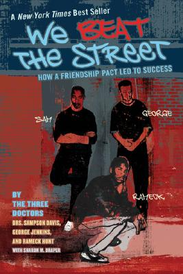 We Beat the Street: How a Friendship Pact Led to Success - Davis, Sampson, Dr., and Jenkins, George, Dr., and Hunt, Rameck, Dr.