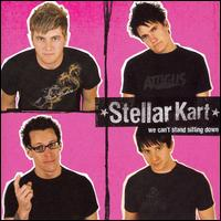 We Can't Stand Sitting Down - Stellar Kart