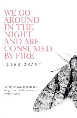 We Go Around in the Night and are Consumed by Fire - Grant, Jules