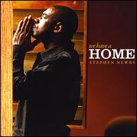 We Have a Home - Stephen Newby
