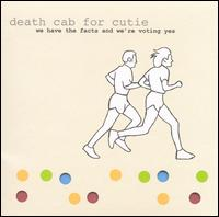 We Have the Facts and We're Voting Yes - Death Cab for Cutie