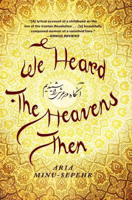 We Heard the Heavens Then: A Memoir of Iran - Minu-Sepehr, Aria