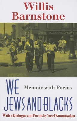 We Jews and Blacks: Memoir with Poems - Barnstone, Willis, and Komunyakaa, Yusef