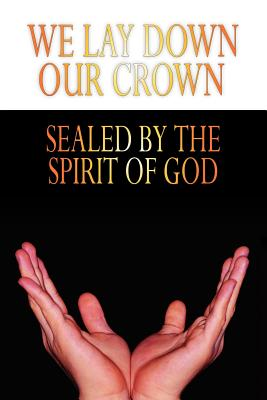 We Lay Down Our Crown: Sealed by the Spirit of God - Gloria