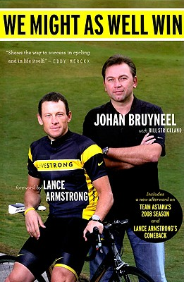 We Might as Well Win: On the Road to Success with the Mastermind Behind Eight Tour de France Victories - Bruyneel, Johan, and Strickland, Bill, and Armstrong, Lance (Foreword by)