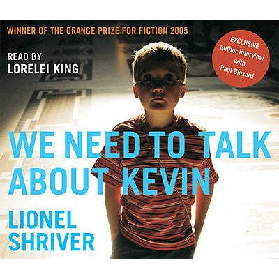 We Need to Talk About Kevin - Shriver, Lionel (Read by), and King, Lorelei (Read by)