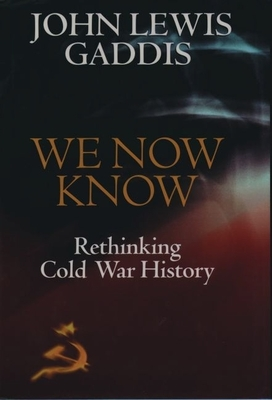 We Now Know: Rethinking Cold War History - Gaddis, John Lewis