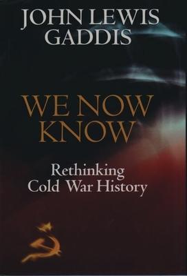 We Now Know: Rethinking Cold War History - Gaddis, John Lewis