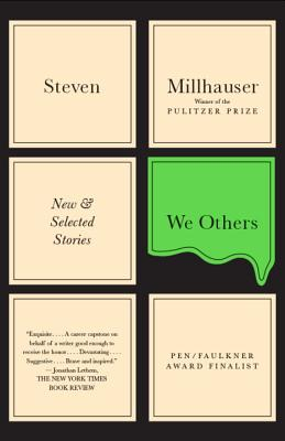 We Others: New and Selected Stories - Millhauser, Steven