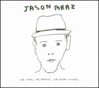 We Sing. We Dance. We Steal Things. - Jason Mraz