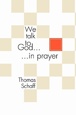 We Talk to God in Prayer - Schaff, Thomas