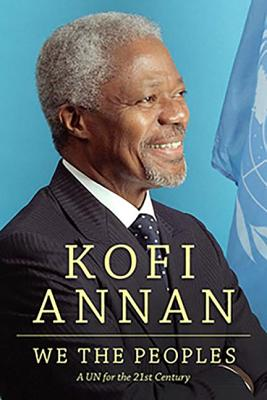 We the Peoples: A UN for the 21st Century - Annan, Kofi A, Mr.