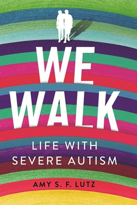 We Walk: Life with Severe Autism - Lutz, Amy S F
