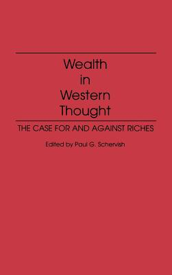 Wealth in Western Thought: The Case for and Against Riches - Schervish, Paul G