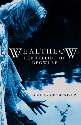 Wealtheow: Her Telling of Beowulf - Crownover, Ashley