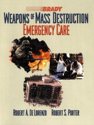 Weapons of Mass Destruction: Emergency Care - De Lorenzo, Robert A