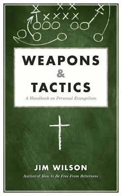 Weapons & Tactics: A Handbook on Personal Evangelism - Wilson, James I, and Wilson, Jim