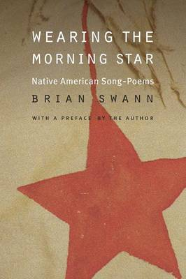 Wearing the Morning Star: Native American Song-Poems - Swann, Brian (Editor)