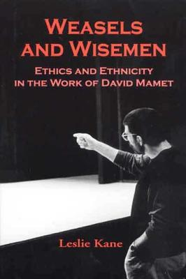 Weasels and Wisemen: Ethics and Ethnicity in the Work of David Mamet - Kane, Leslie, and Kane