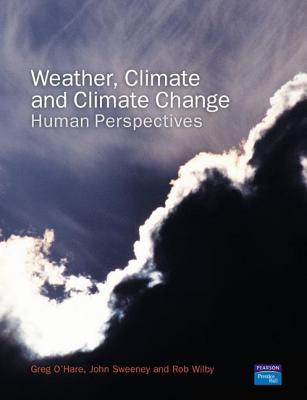 Weather, Climate and Climate Change: Human Perspectives - O'Hare, Greg, and Sweeney, John, and Wilby, Rob