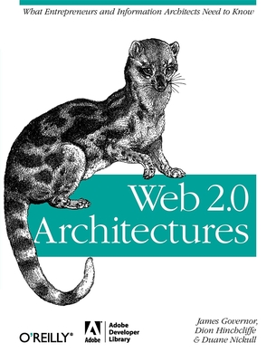 Web 2.0 Architectures: What Entrepreneurs and Information Architects Need to Know - Governor, James, and Hinchcliffe, Dion, and Nickull, Duane