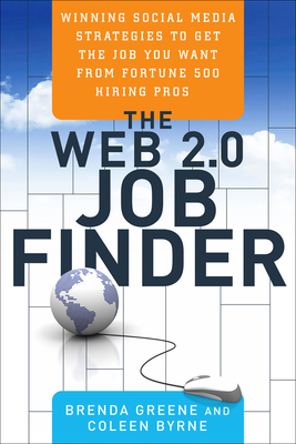 Web 2.0 Job Finder: Winning Social Media Strategies to Get the Job You Want from Fortune 500 Hiring Pros - Greene, Brenda, and Byrne, Coleen