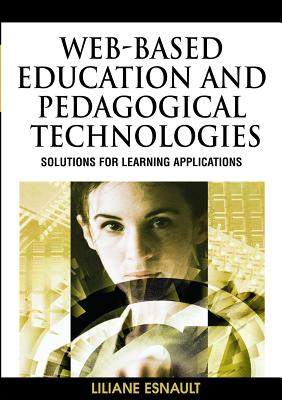 Web-Based Education and Pedagogical Technologies: Solutions for Learning Applications - Esnault, Liliane