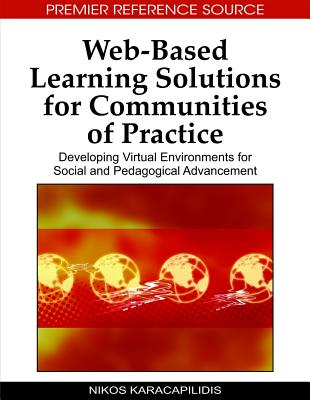 Web-Based Learning Solutions for Communities of Practice: Developing Virtual Environments for Social and Pedagogical Advancement - Karacapilidis, Nikos (Editor)