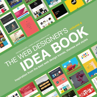 Web Designer's Idea Book, Volume 4: Inspiration from the Best Web Design Trends, Themes and Styles - McNeil, Patrick