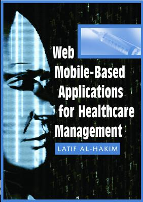 Web Mobile-Based Applications for Healthcare Manageme - Al-Hakim, Latif (Editor)
