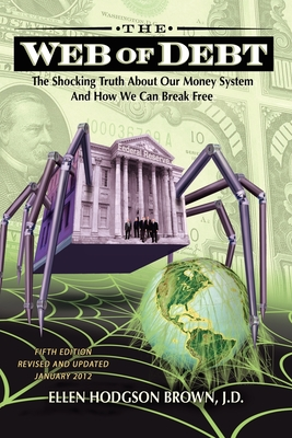 Web of Debt: The Shocking Truth about Our Money System and How We Can Break Free - Brown, Ellen Hodgson, and Simpson, Reed (Foreword by)