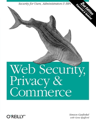 Web Security, Privacy & Commerce: Security for Users, Administrators and ISPs - Garfinkel, Simson, and Spafford, Gene, PH.D.