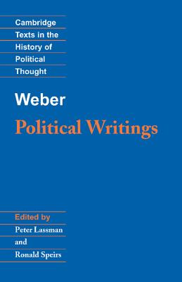 Weber: Political Writings - Weber, Max, and Lassman, Peter (Editor), and Speirs, Ronald (Translated by)