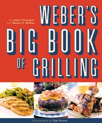 Weber's Big Book of Grilling - Purviance, Jamie, and McRae, Sandra, and Turner, Tim (Photographer)