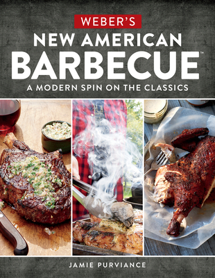 Weber's New American Barbecue: A Modern Spin on the Classics - Purviance, Jamie