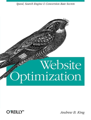 Website Optimization: Speed, Search Engine & Conversion Rate Secrets - King, Andrew B