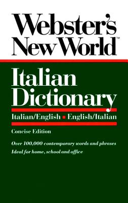 Webster's New World Italian Dictionary: Italian/English, English/Italian - Webster's, and Love, Catherine E (Editor)